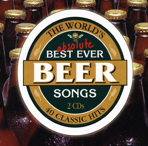 The+Worlds+Absolute+Best+Ever+Beer+Songs+disc+1+The+Worlds+Absolute+Best+Ever.jpg