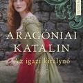 Weir: Aragóniai Katalin, az igazi királyné