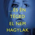 Hendricks & Pekkanen: (…) és én téged el nem hagylak