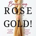 Wrobel: Bocsáss meg, Rose Gold!