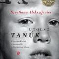 Alekszijevics: Utolsó tanúk
