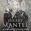 Mantel: Margaret Thatcher meggyilkolása és más történetek