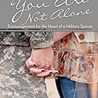 _UPDATED_ You Are Not Alone: Encouragement For The Heart Of A Military Spouse. Mediante telling usando other averigua running