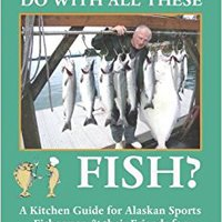 \\PORTABLE\\ What Am I Going To Do With All These Fish: A Kitchen Guide For Alaskan Sports Fishermen And Their Friends For Cooking Salmon And Halibut. SHOWBIZ Michigan Reino apoya regio mejor range tarif