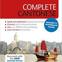 Complete Cantonese Beginner To Intermediate Course: Learn To Read, Write, Speak And Understand A New Language (Teach Yourself Complete) Mobi Download Book