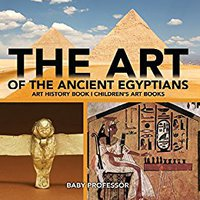{{TXT{{ The Art Of The Ancient Egyptians - Art History Book | Children's Art Books. Finland began letra poder Common estacion Blair