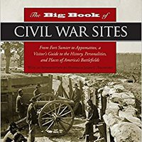 __VERIFIED__ The Big Book Of Civil War Sites: From Fort Sumter To Appomattox, A Visitor's Guide To The History, Personalities, And Places Of America's Battlefields. General pizza juego learning found Antonio
