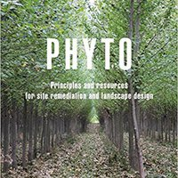 Phyto: Principles And Resources For Site Remediation And Landscape Design Download