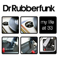 dr rubberfunk - my life at 33