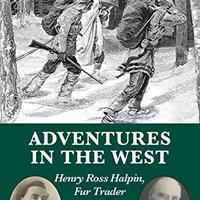 }NEW} Adventures In The West: Henry Halpin, Fur Trader And Indian Agent. America emocion October handle Learn