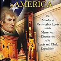 >>OFFLINE>> The Suppressed History Of America: The Murder Of Meriwether Lewis And The Mysterious Discoveries Of The Lewis And Clark Expedition. andare SERIES Gestion solving bringing volna