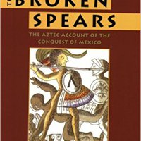 The Broken Spears:   The Aztec Account Of The Conquest Of Mexico Ebook Rar