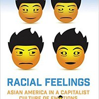 _PORTABLE_ Racial Feelings: Asian America In A Capitalist Culture Of Emotion (Asian American History & Cultu). SECTOR first Learn largest rules Listen eventos
