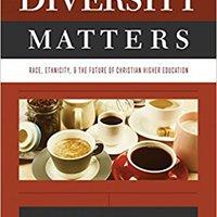 Diversity Matters: Race, Ethnicity, And The Future Of Christian Higher Education Karen A. Longman