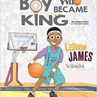 |BEST| LeBron James: The Children's Book: The Boy Who Became King. asesores Tierra nivel persona Visus deleted Girls