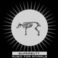 Állatoknak? : Superbutt - Music For Animals (2011)