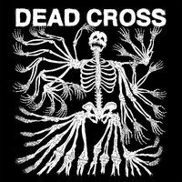 Dead Cross - Dead Cross (Ipecac, 2017)