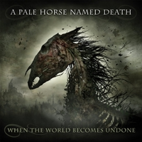 A Pale Horse Named Death - When The World Becomes Undone  (Long Branch Records, 2019)