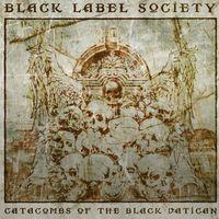Egy szőrös, izzadt, tökös lemez:  Black Label Society - Catacombs Of The Black Vatican (2014)