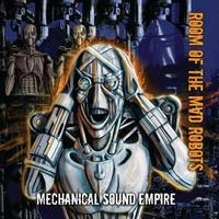 Őrült Robotok Birodalma : Room Of The Mad Robots – Mechanical Sound Empire