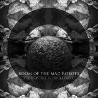 Töretlenül előre: Room Of The Mad Robots – The Universe Is Indifferent EP