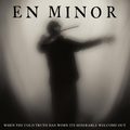 En Minor - When the Cold Truth Has Worn Its Miserable Welcome Out (Season Of Mist)