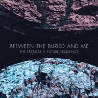 Búcsú mindentől: Between the Buried And Me - The Parallax II: Future Sequence (2012)