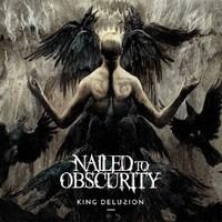 Nailed To Obscurity – King Delusion (Apostasy Records, 2017)