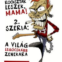 Rocksztár leszek, mama! 2. széria - A világ legócskább zenekara
