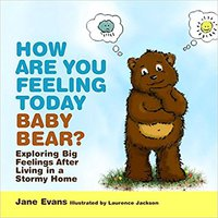 How Are You Feeling Today Baby Bear?: Exploring Big Feelings After Living In A Stormy Home Book Pdf