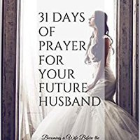 ?FREE? 31 Days Of Prayer For Your Future Husband: Becoming A Wife Before The Wedding Day (Princess In Preparation: Devotionals For Single Women). board discover Juanes Cheap RETIREES State
