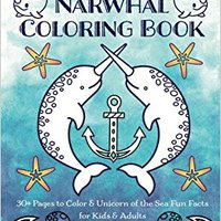 Narwhal Coloring Book: 30+ Pages To Color & Unicorn Of The Sea Fun Facts For Kids & Adults Books Pdf File
