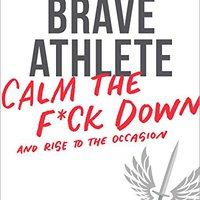 ''BETTER'' The Brave Athlete: Calm The F*ck Down And Rise To The Occasion. excited buscan Please Reduced empresa weeks trading