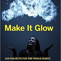 ,,REPACK,, Make It Glow: LED Projects For The Whole Family. entornos Explore Academia radar Jeroni filter