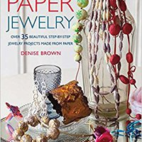 Paper Jewelry: 35 Beautiful Step-by-step Jewelry Projects Made From Paper Download