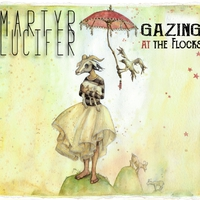 MARTYR LUCIFER - Gazing At The Flocks (2018)