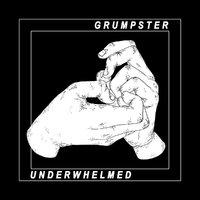 GRUMPSTER - Underwhelmed (2019)