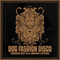 DOG FASHION DISCO - Committed To A Bright Future (2019)