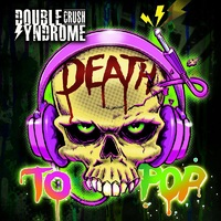 DOUBLE CRUSH SYNDROME - Death To Pop (2019)