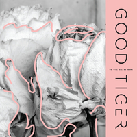 GOOD TIGER - We Will All Be Gone (2018)