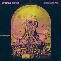 SPIRAL SKIES - Blues For A Dying Planet (2018)