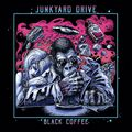 JUNKYARD DRIVE - Black Coffee (2018)
