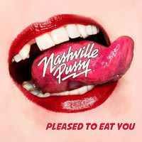 NASHVILLE PUSSY - Pleased To Eat You (2018)