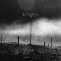 BLEEDING EYES - Golgotha (2020)