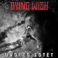 DYING WISH - Üvöltő sötét (2019)
