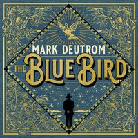 MARK DEUTROM - The Blue Bird (2019)