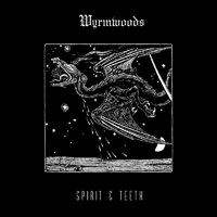 WYRMWOODS – Spirit &Teeth (2019)