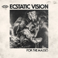 ECSTATIC VISION - For The Masses (2019)