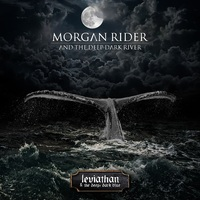 MORGAN RIDER AND THE DEEP DARK RIVER - Leviathan & The Deep Dark Blue (2019)
