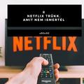 8 Netflix trükk, amit nem ismertél